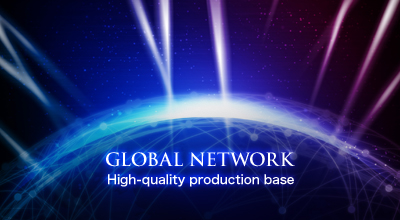 GLOBAL NETWORK High-quality production base
